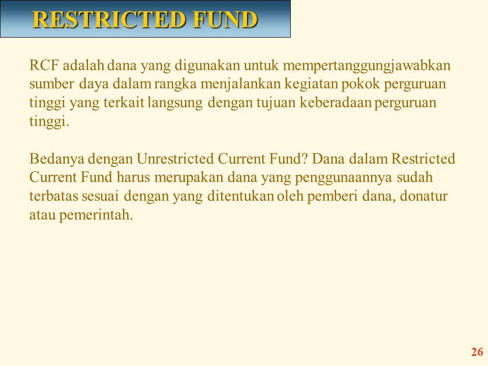 RCF adalah dana yang digunakan untuk mempertanggungjawabkan sumber daya dalam rangka menjalankan kegiatan pokok perguruan tinggi yang terkait langsung