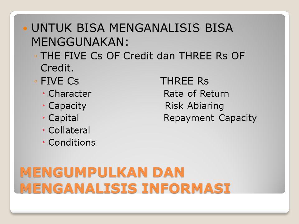 MENGUMPULKAN DAN MENGANALISIS INFORMASI  UNTUK BISA MENGANALISIS BISA MENGGUNAKAN: ◦THE FIVE Cs OF Credit dan THREE Rs OF Credit. ◦FIVE Cs THREE Rs 