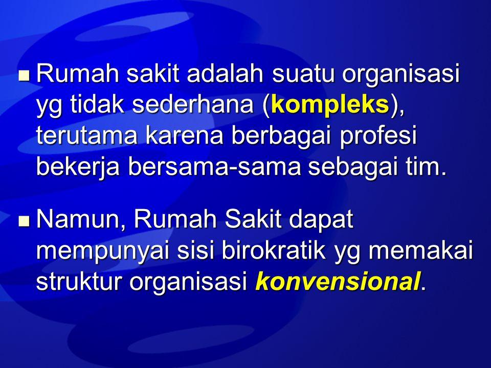  Rumah sakit adalah suatu organisasi yg tidak sederhana (kompleks), terutama karena berbagai profesi bekerja bersama-sama sebagai tim.  Namun, Rumah