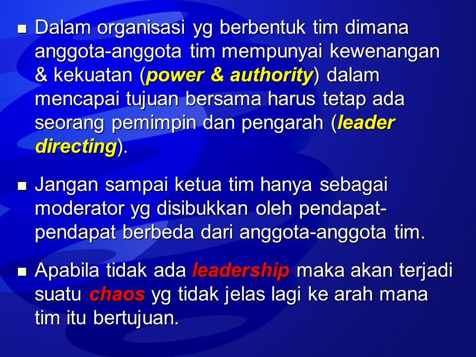  Dalam organisasi yg berbentuk tim dimana anggota-anggota tim mempunyai kewenangan & kekuatan (power & authority) dalam mencapai tujuan bersama harus