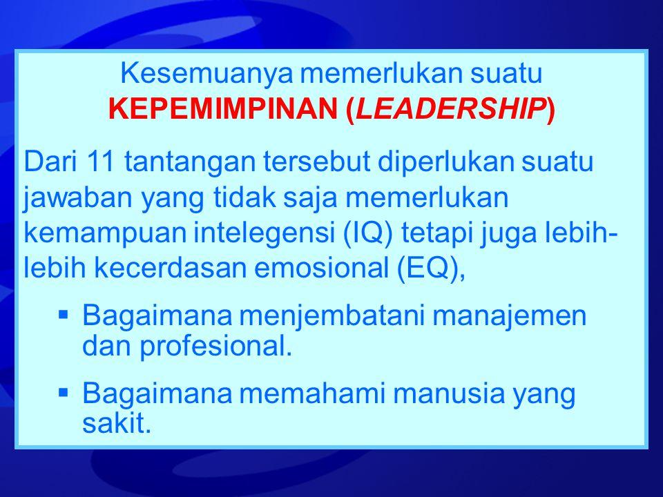 Kesemuanya memerlukan suatu KEPEMIMPINAN (LEADERSHIP) Dari 11 tantangan tersebut diperlukan suatu jawaban yang tidak saja memerlukan kemampuan inteleg