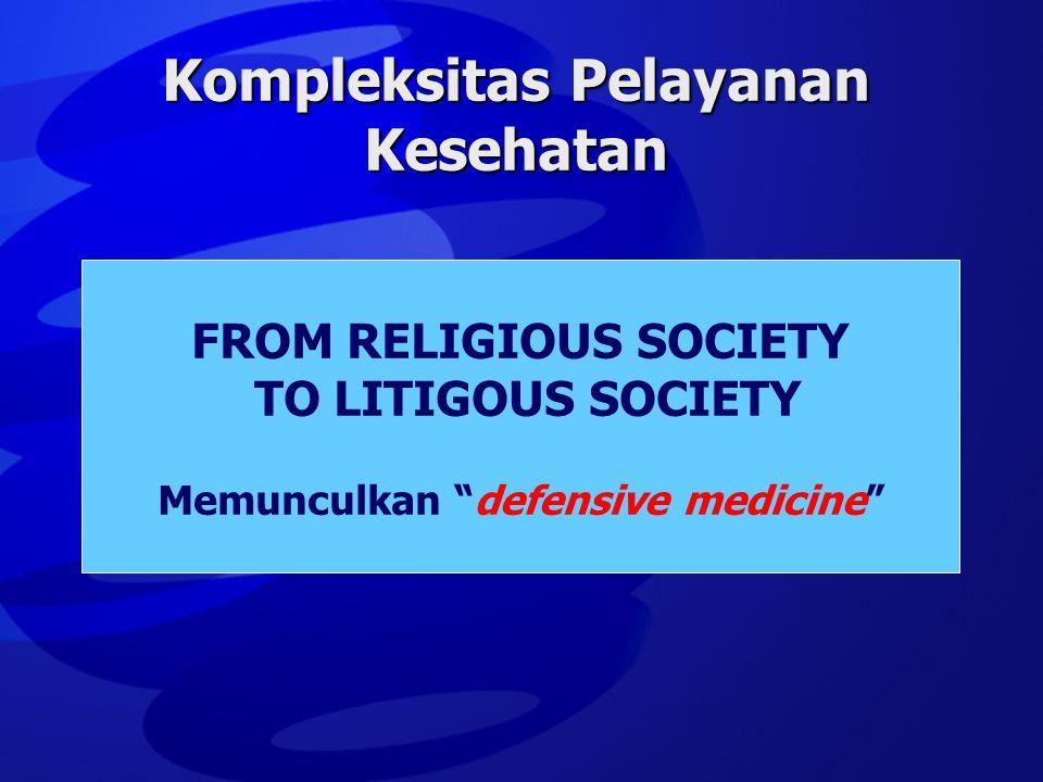 "Kompleksitas Pelayanan Kesehatan FROM RELIGIOUS SOCIETY TO LITIGOUS SOCIETY Memunculkan ""defensive medicine"""