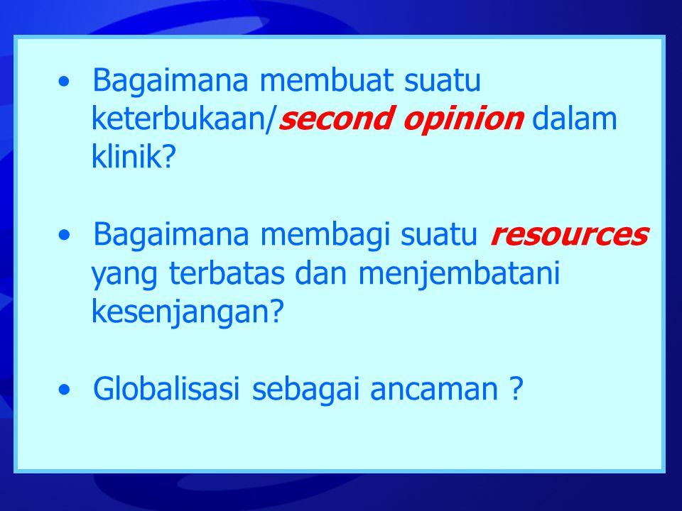 • Bagaimana membuat suatu keterbukaan/second opinion dalam klinik? • Bagaimana membagi suatu resources yang terbatas dan menjembatani kesenjangan? • G
