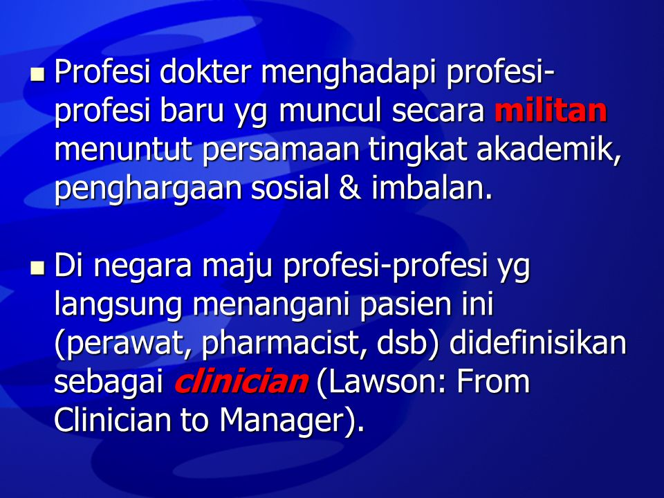  Profesi dokter menghadapi profesi- profesi baru yg muncul secara militan menuntut persamaan tingkat akademik, penghargaan sosial & imbalan.  Di neg