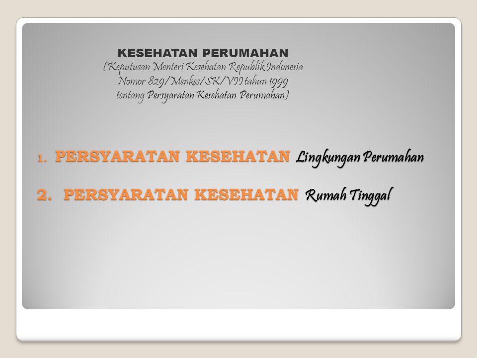 1. PERSYARATAN KESEHATAN Lingkungan Perumahan 2. PERSYARATAN KESEHATAN Rumah Tinggal KESEHATAN PERUMAHAN (Keputusan Menteri Kesehatan Republik Indones
