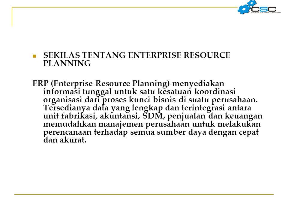  SEKILAS TENTANG ENTERPRISE RESOURCE PLANNING ERP (Enterprise Resource Planning) menyediakan informasi tunggal untuk satu kesatuan koordinasi organis