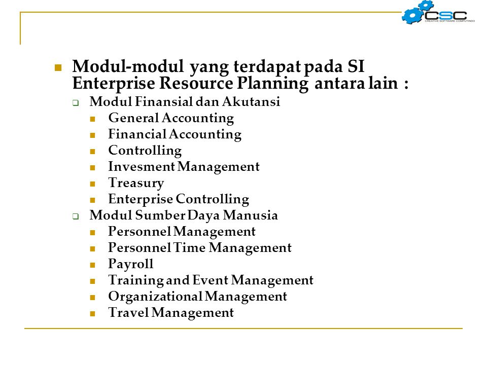  Modul-modul yang terdapat pada SI Enterprise Resource Planning antara lain :  Modul Finansial dan Akutansi  General Accounting  Financial Account