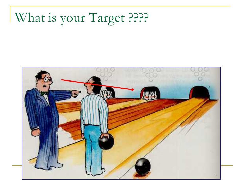 What is your Target ????