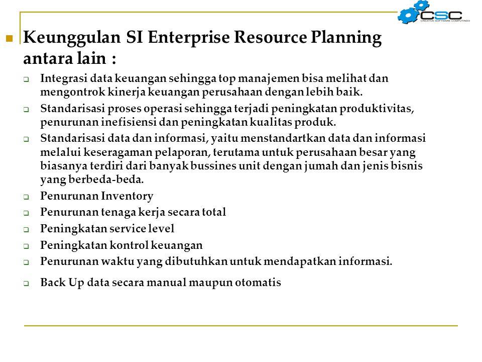  Keunggulan SI Enterprise Resource Planning antara lain :  Integrasi data keuangan sehingga top manajemen bisa melihat dan mengontrok kinerja keuang