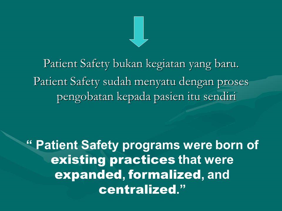 Patient Safety bukan kegiatan yang baru.