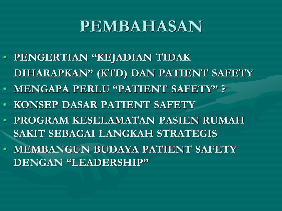 PEMBAHASAN •PENGERTIAN KEJADIAN TIDAK DIHARAPKAN (KTD) DAN PATIENT SAFETY •MENGAPA PERLU PATIENT SAFETY .