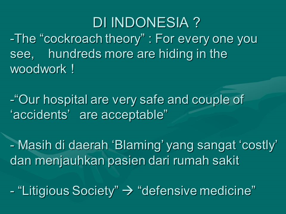 "DI INDONESIA ? -The ""cockroach theory"" : For every one you see, hundreds more are hiding in the woodwork ! -""Our hospital are very safe and couple of"