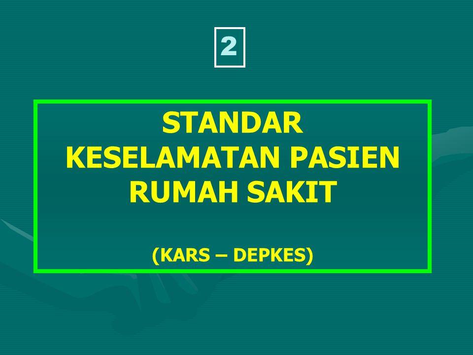 STANDAR KESELAMATAN PASIEN RUMAH SAKIT (KARS – DEPKES) 2