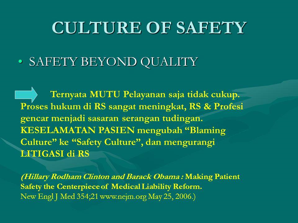 CULTURE OF SAFETY •SAFETY BEYOND QUALITY Ternyata MUTU Pelayanan saja tidak cukup.