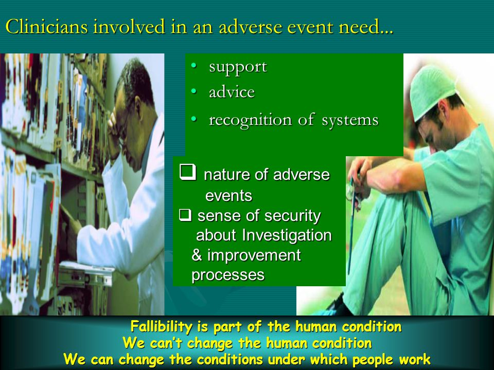 Clinicians involved in an adverse event need... •support •advice •recognition of systems  nature of adverse events events  sense of security about I