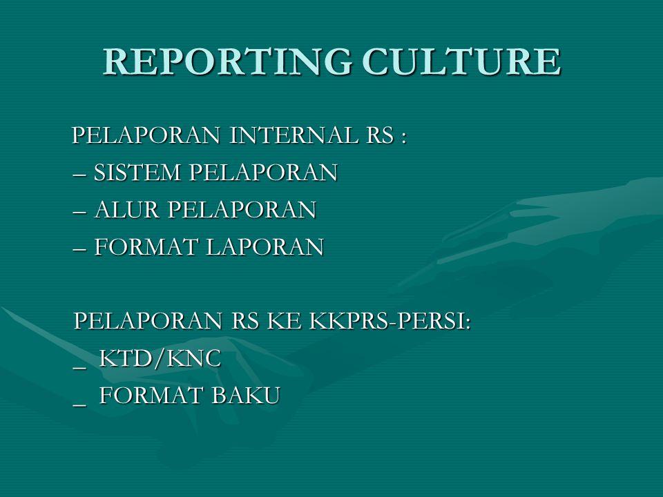 REPORTING CULTURE PELAPORAN INTERNAL RS : PELAPORAN INTERNAL RS : –SISTEM PELAPORAN –ALUR PELAPORAN –FORMAT LAPORAN PELAPORAN RS KE KKPRS-PERSI: _ KTD/KNC _ FORMAT BAKU
