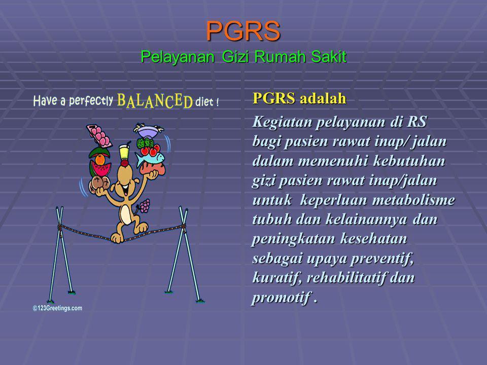 PGRS Pelayanan Gizi Rumah Sakit PGRS adalah Kegiatan pelayanan di RS bagi pasien rawat inap/ jalan dalam memenuhi kebutuhan gizi pasien rawat inap/jal