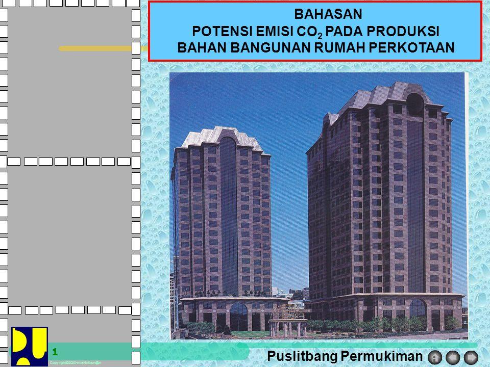 Puslitbang Permukiman Copyright©2000-moel-infosm@n 1 BAHASAN POTENSI EMISI CO 2 PADA PRODUKSI BAHAN BANGUNAN RUMAH PERKOTAAN