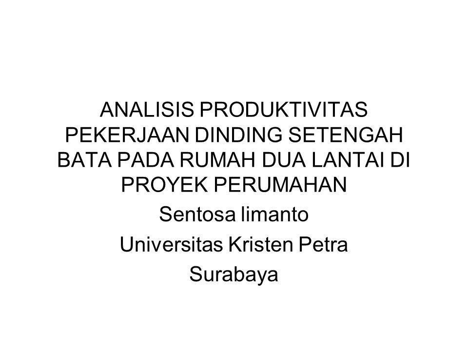 ANALISIS PRODUKTIVITAS PEKERJAAN DINDING SETENGAH BATA PADA RUMAH DUA LANTAI DI PROYEK PERUMAHAN Sentosa limanto Universitas Kristen Petra Surabaya