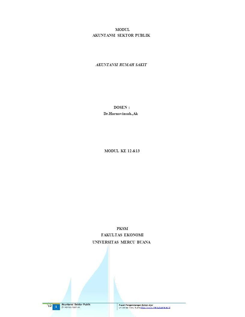 MODUL AKUNTANSI SEKTOR PUBLIK AKUNTANSI RUMAH SAKIT DOSEN : Dr.Harnovinsah.,Ak MODUL KE 12 &13 PKSM FAKULTAS EKONOMI UNIVERSITAS MERCU BUANA '12 1 Aku