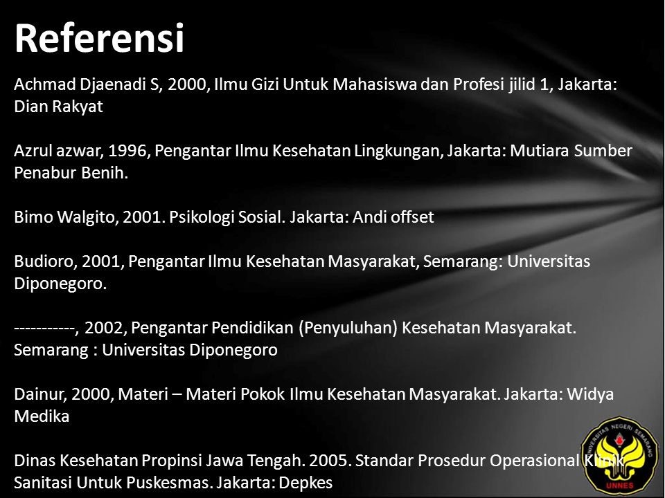 Referensi Achmad Djaenadi S, 2000, Ilmu Gizi Untuk Mahasiswa dan Profesi jilid 1, Jakarta: Dian Rakyat Azrul azwar, 1996, Pengantar Ilmu Kesehatan Lingkungan, Jakarta: Mutiara Sumber Penabur Benih.