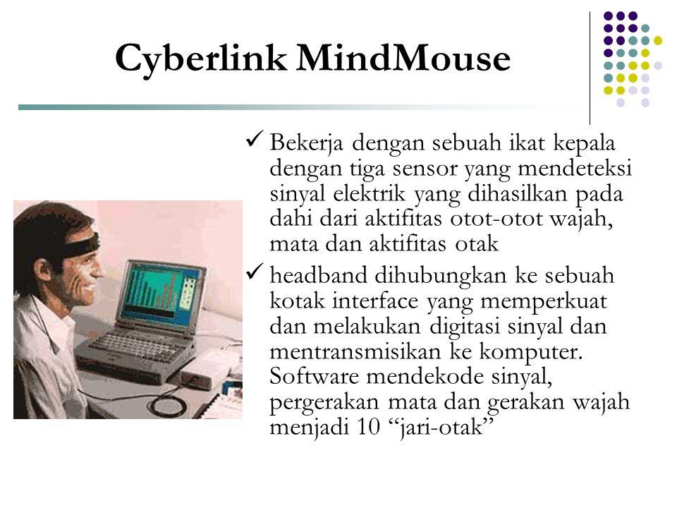 Cyberlink MindMouse  Bekerja dengan sebuah ikat kepala dengan tiga sensor yang mendeteksi sinyal elektrik yang dihasilkan pada dahi dari aktifitas ot