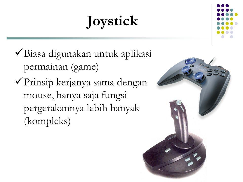Joystick  Biasa digunakan untuk aplikasi permainan (game)  Prinsip kerjanya sama dengan mouse, hanya saja fungsi pergerakannya lebih banyak (komplek