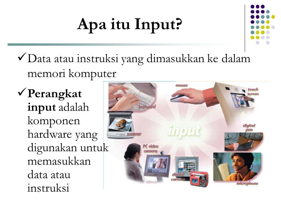 Apa itu Input?  Data atau instruksi yang dimasukkan ke dalam memori komputer  Perangkat input adalah komponen hardware yang digunakan untuk memasukk