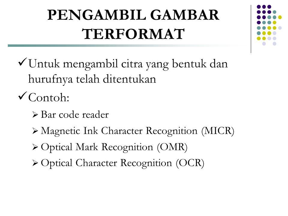 PENGAMBIL GAMBAR TERFORMAT  Untuk mengambil citra yang bentuk dan hurufnya telah ditentukan  Contoh:  Bar code reader  Magnetic Ink Character Reco