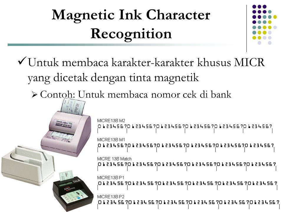 Magnetic Ink Character Recognition  Untuk membaca karakter-karakter khusus MICR yang dicetak dengan tinta magnetik  Contoh: Untuk membaca nomor cek