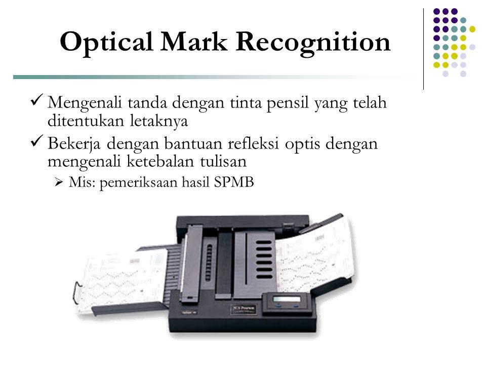 Optical Mark Recognition  Mengenali tanda dengan tinta pensil yang telah ditentukan letaknya  Bekerja dengan bantuan refleksi optis dengan mengenali