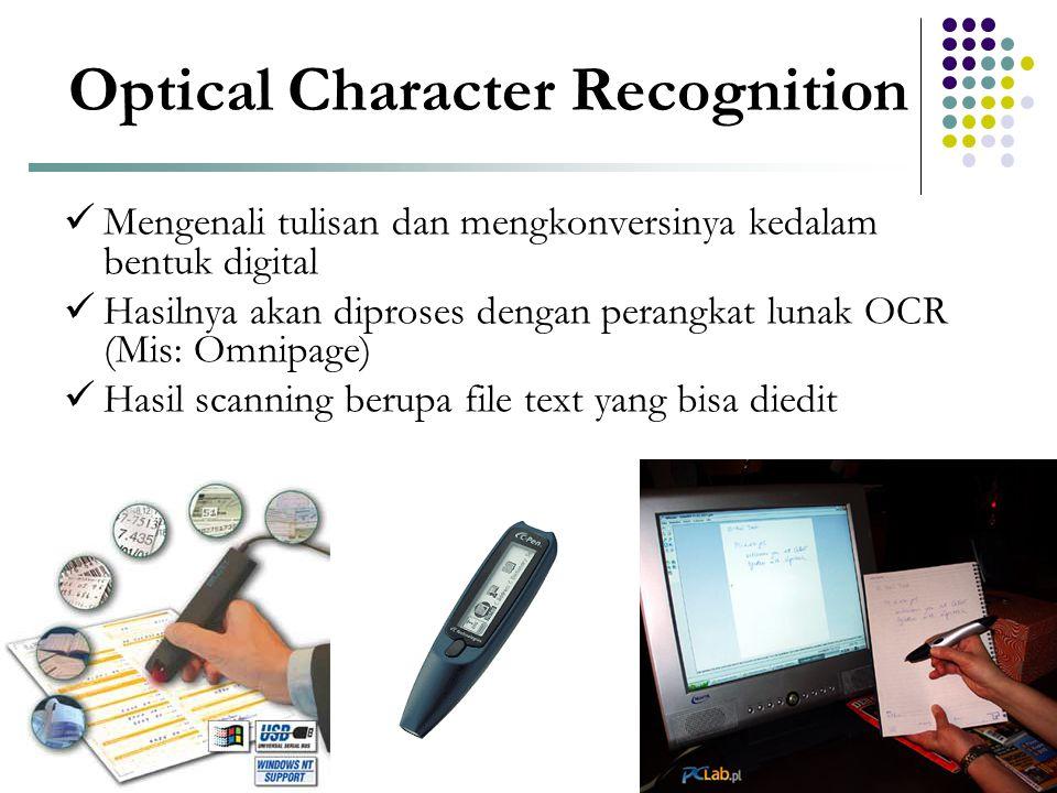 Optical Character Recognition  Mengenali tulisan dan mengkonversinya kedalam bentuk digital  Hasilnya akan diproses dengan perangkat lunak OCR (Mis: