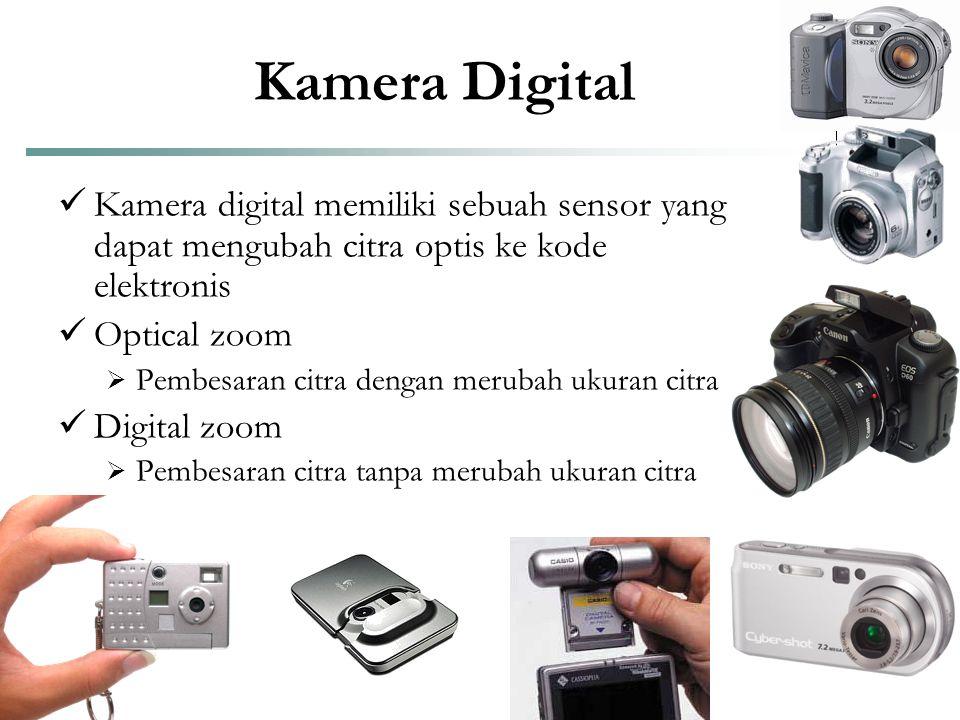 Kamera Digital  Kamera digital memiliki sebuah sensor yang dapat mengubah citra optis ke kode elektronis  Optical zoom  Pembesaran citra dengan mer