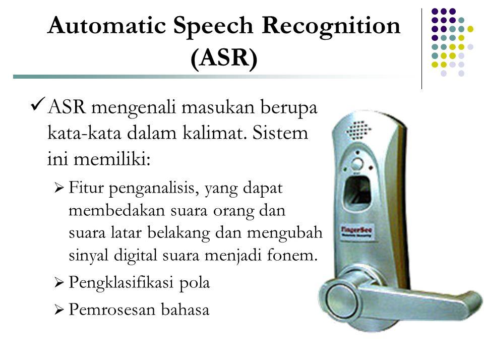 Automatic Speech Recognition (ASR)  ASR mengenali masukan berupa kata-kata dalam kalimat. Sistem ini memiliki:  Fitur penganalisis, yang dapat membe