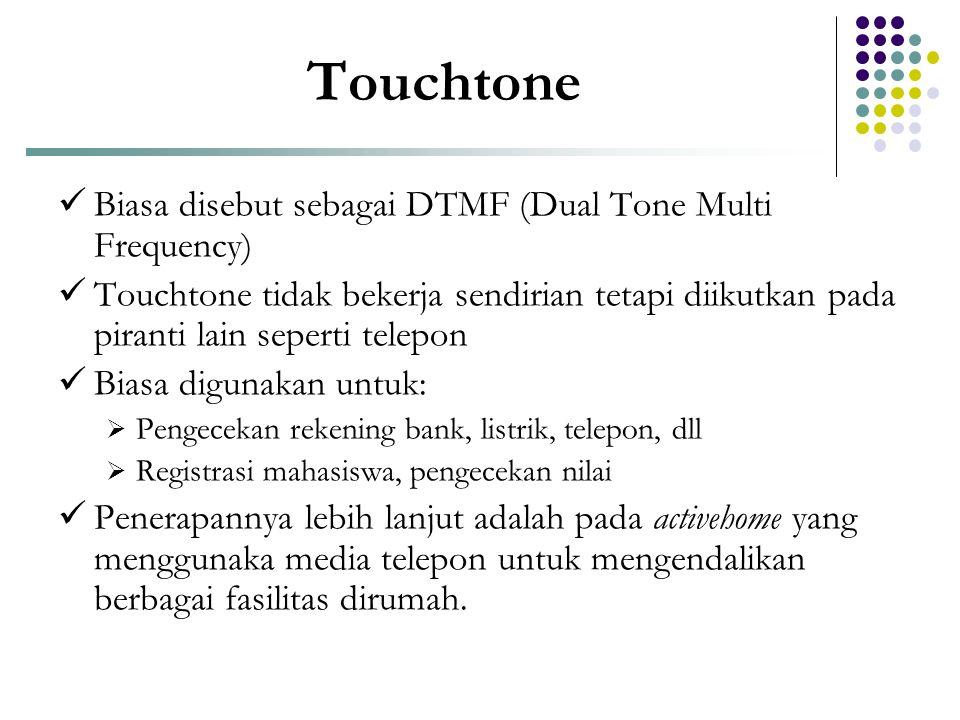 Touchtone  Biasa disebut sebagai DTMF (Dual Tone Multi Frequency)  Touchtone tidak bekerja sendirian tetapi diikutkan pada piranti lain seperti tele