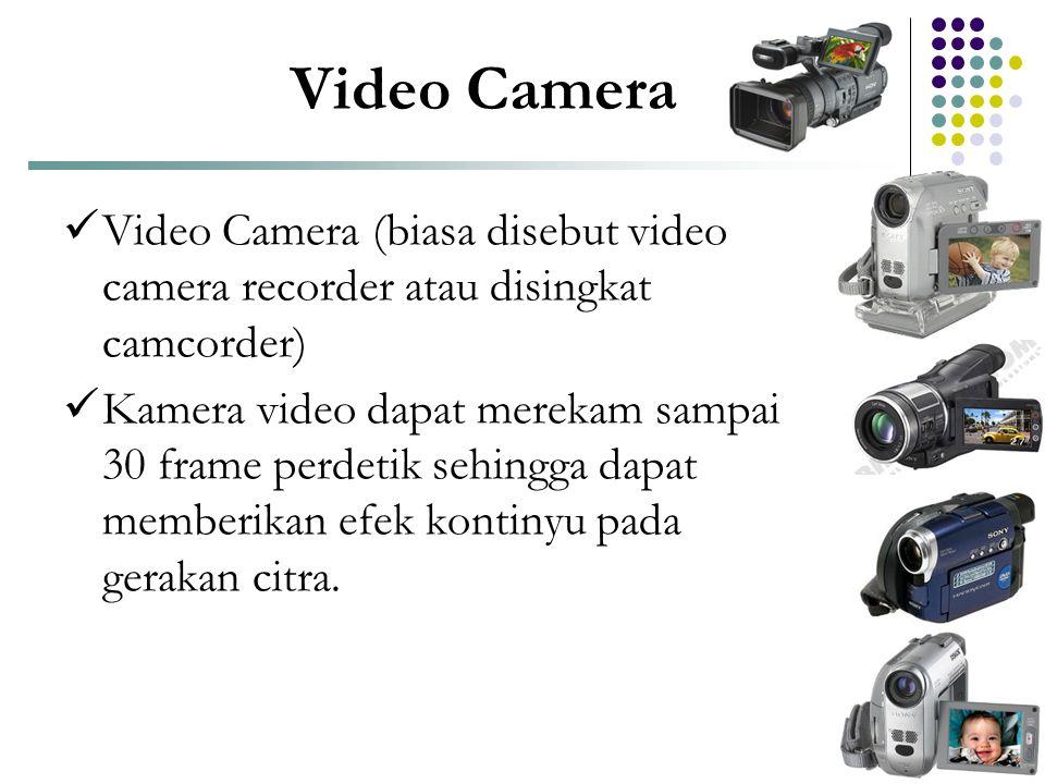 Video Camera  Video Camera (biasa disebut video camera recorder atau disingkat camcorder)  Kamera video dapat merekam sampai 30 frame perdetik sehin