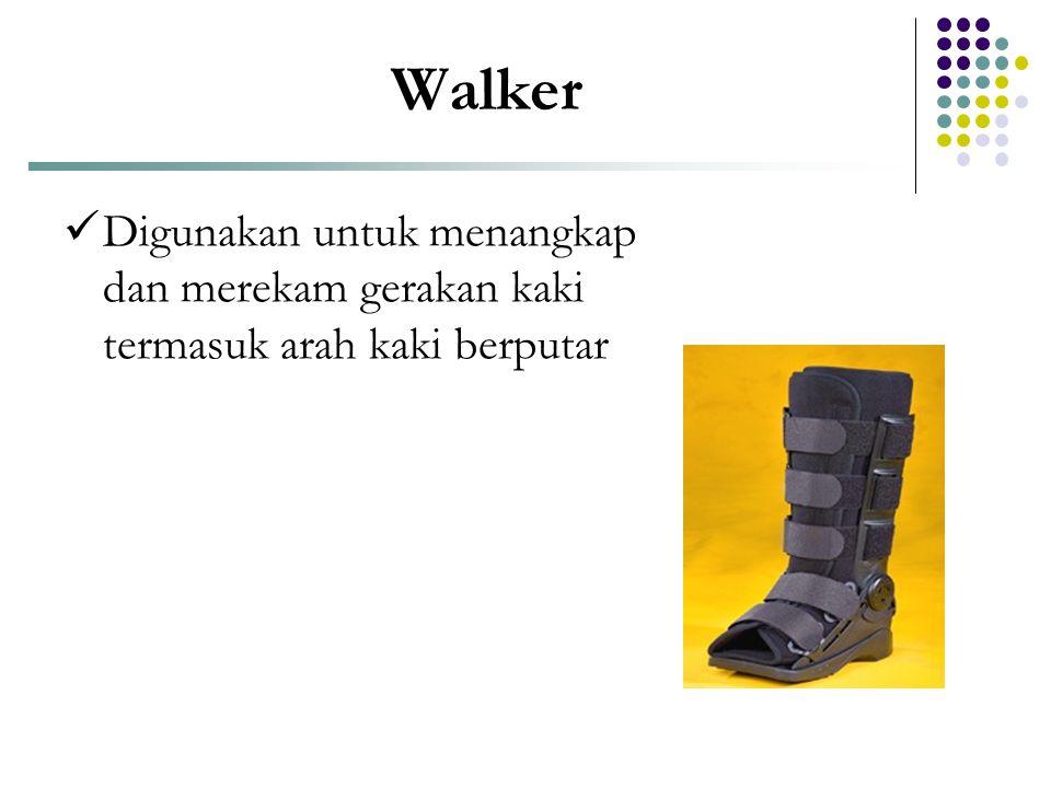 Walker  Digunakan untuk menangkap dan merekam gerakan kaki termasuk arah kaki berputar