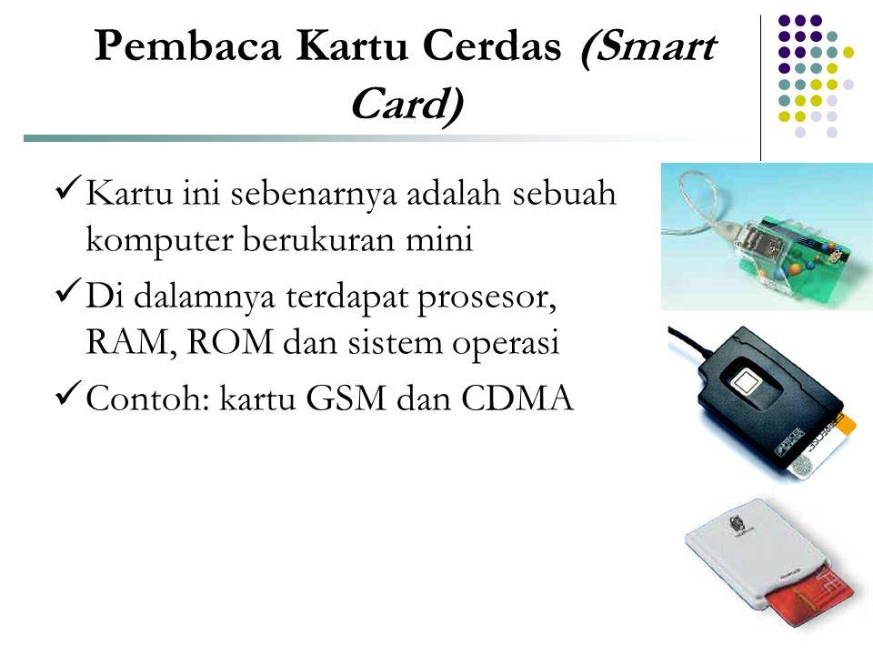 Pembaca Kartu Cerdas (Smart Card)  Kartu ini sebenarnya adalah sebuah komputer berukuran mini  Di dalamnya terdapat prosesor, RAM, ROM dan sistem op