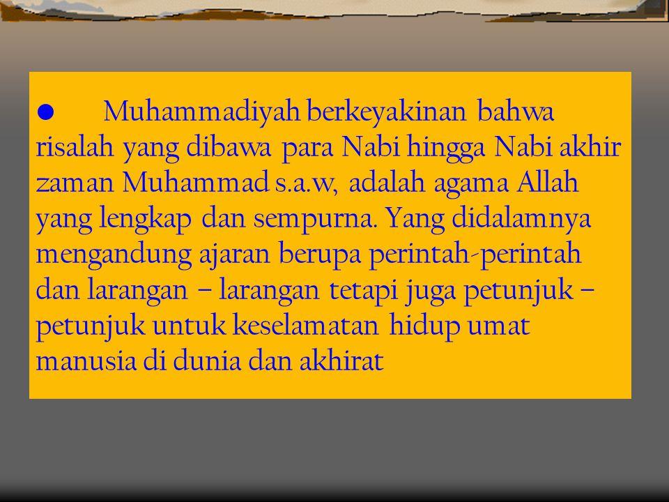 •M•Muhammadiyah berkeyakinan bahwa risalah yang dibawa para Nabi hingga Nabi akhir zaman Muhammad s.a.w, adalah agama Allah yang lengkap dan sempurna.
