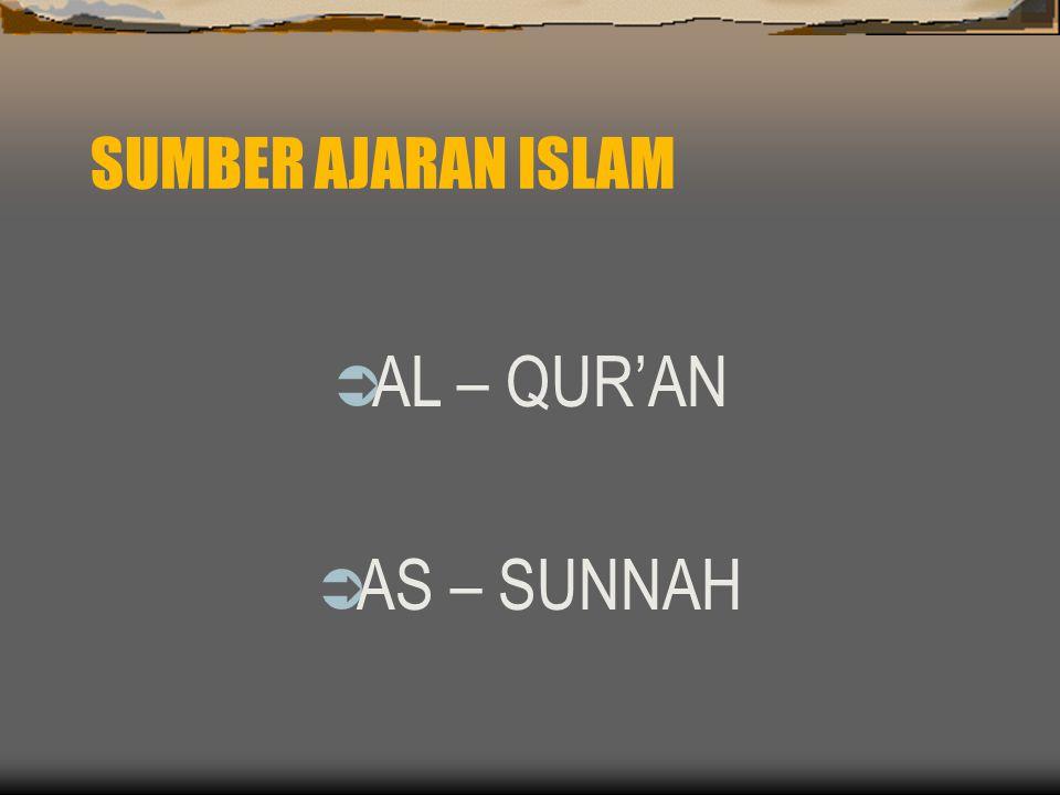 SUMBER AJARAN ISLAM AAL – QUR'AN AAS – SUNNAH