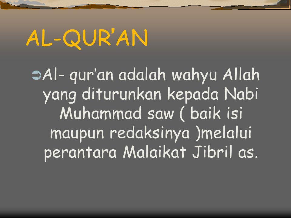 AL-QUR ' AN AAl- qur ' an adalah wahyu Allah yang diturunkan kepada Nabi Muhammad saw ( baik isi maupun redaksinya )melalui perantara Malaikat Jibril as.