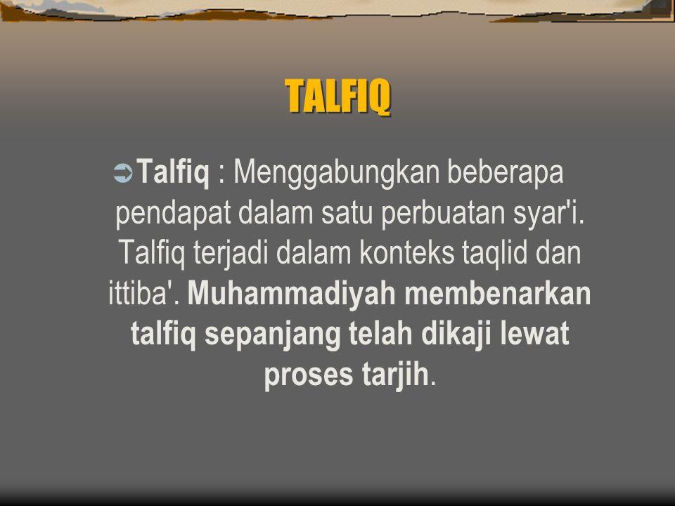TALFIQ  Talfiq : Menggabungkan beberapa pendapat dalam satu perbuatan syar i.