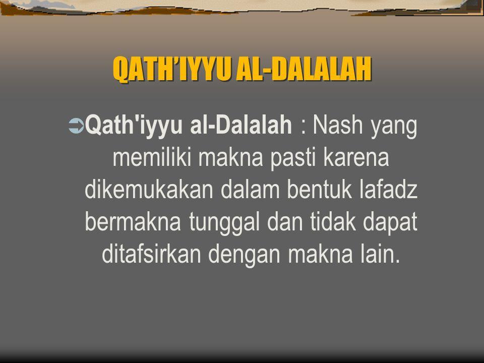 QATH'IYYU AL-DALALAH  Qath iyyu al-Dalalah : Nash yang memiliki makna pasti karena dikemukakan dalam bentuk lafadz bermakna tunggal dan tidak dapat ditafsirkan dengan makna lain.