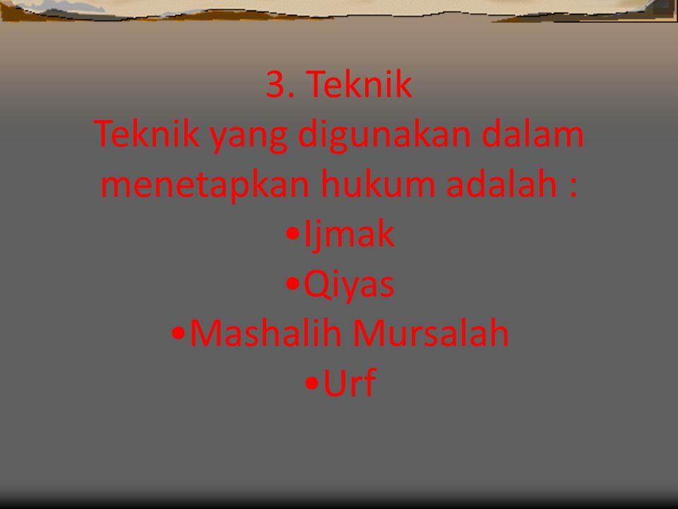 3. Teknik Teknik yang digunakan dalam menetapkan hukum adalah : •Ijmak •Qiyas •Mashalih Mursalah •Urf