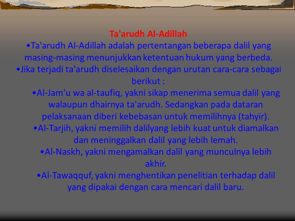 Ta arudh Al-Adillah •Ta arudh Al-Adillah adalah pertentangan beberapa dalil yang masing-masing menunjukkan ketentuan hukum yang berbeda.