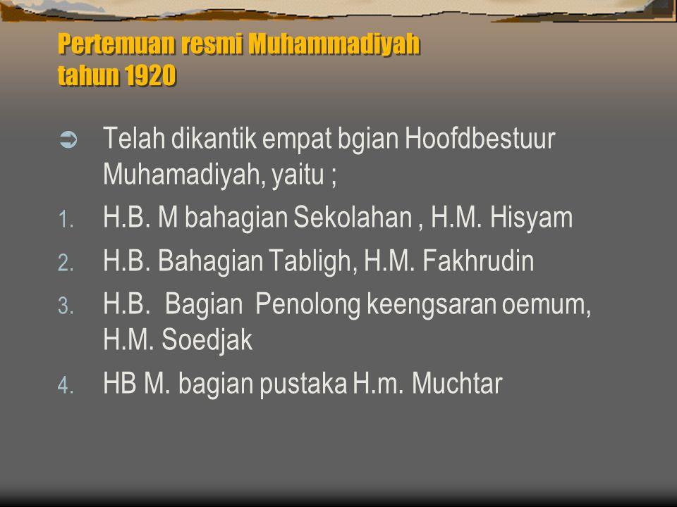 Pertemuan resmi Muhammadiyah tahun 1920  Telah dikantik empat bgian Hoofdbestuur Muhamadiyah, yaitu ; 1.