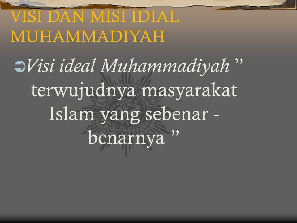 VISI DAN MISI IDIAL MUHAMMADIYAH  Visi ideal Muhammadiyah terwujudnya masyarakat Islam yang sebenar - benarnya