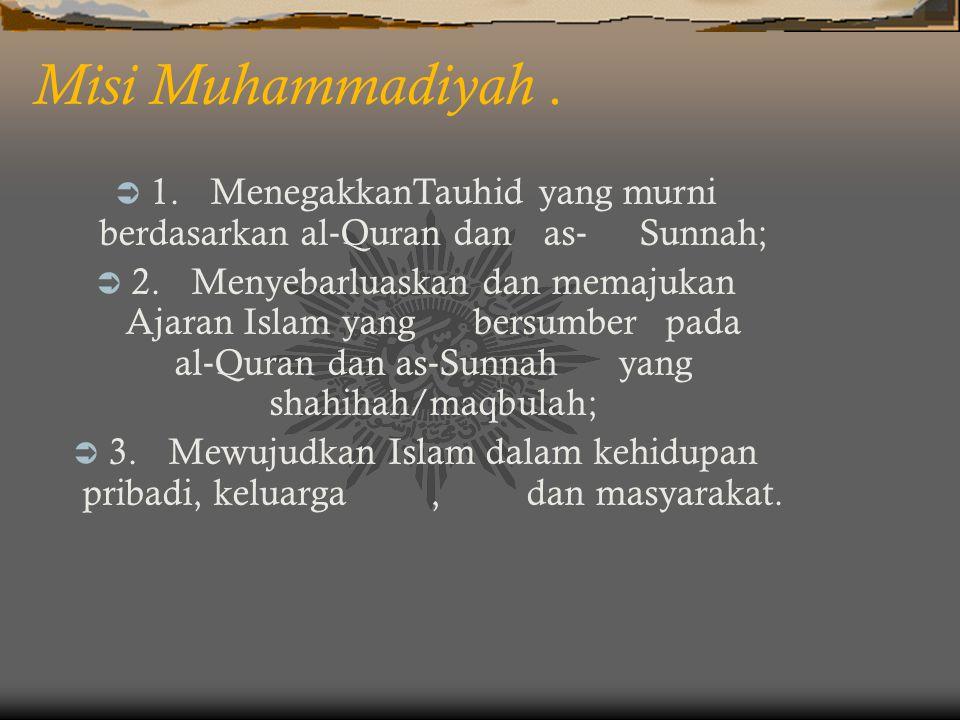 Misi Muhammadiyah. 1. MenegakkanTauhid yang murni berdasarkan al ‐ Quran dan as ‐ Sunnah;  2.