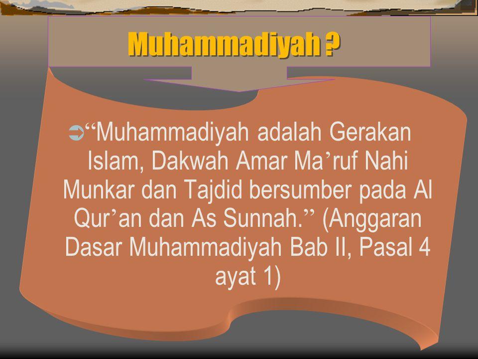 Muhammadiyah sebagai Gerakan Islam  Muhammadiyah bercita-cita dan bekerja didasarakan pada nilai ajaran Islam dan untuk terwujudnya masyarakat islam yang sebenar-benarnya, untuk melaksanakan fungsi dan misi manusia sebagai hamba dan khalifah di muka bumi