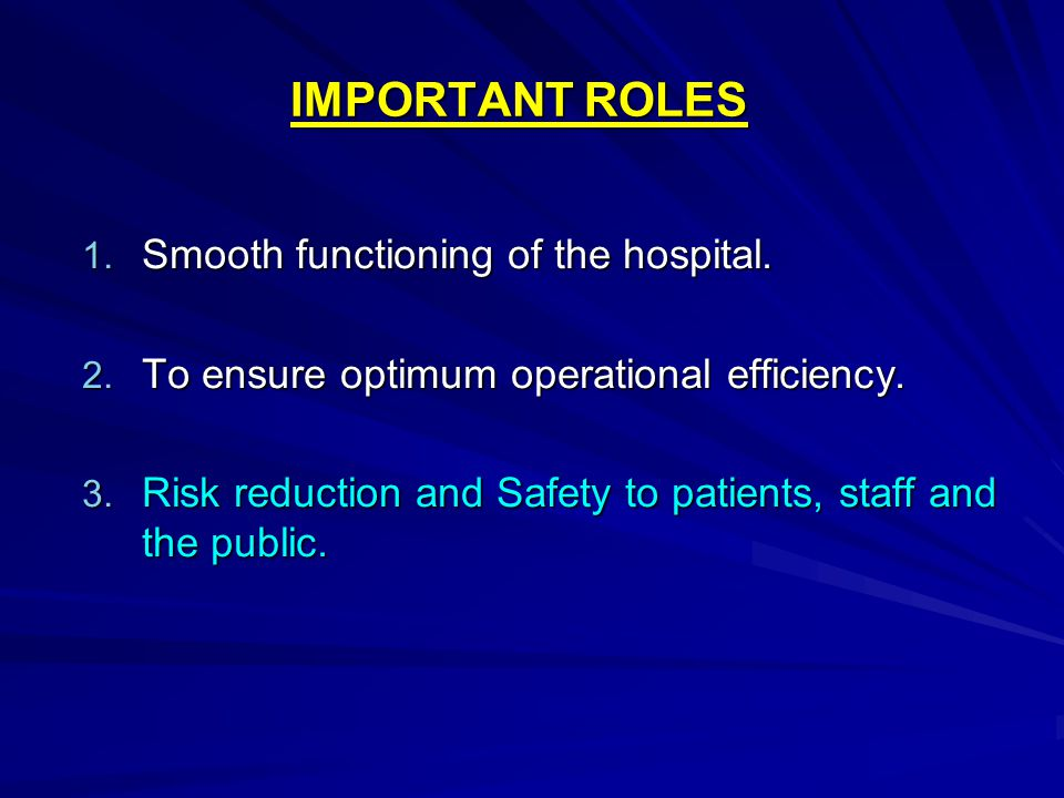 IMPORTANT ROLES 1.Smooth functioning of the hospital.